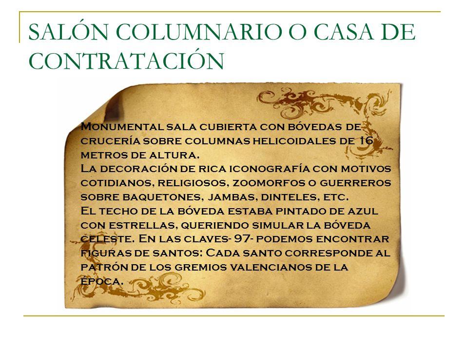 SALÓN COLUMNARIO O CASA DE CONTRATACIÓN Monumental sala cubierta con bóvedas de crucería sobre columnas helicoidales de 16 metros de altura. La decora