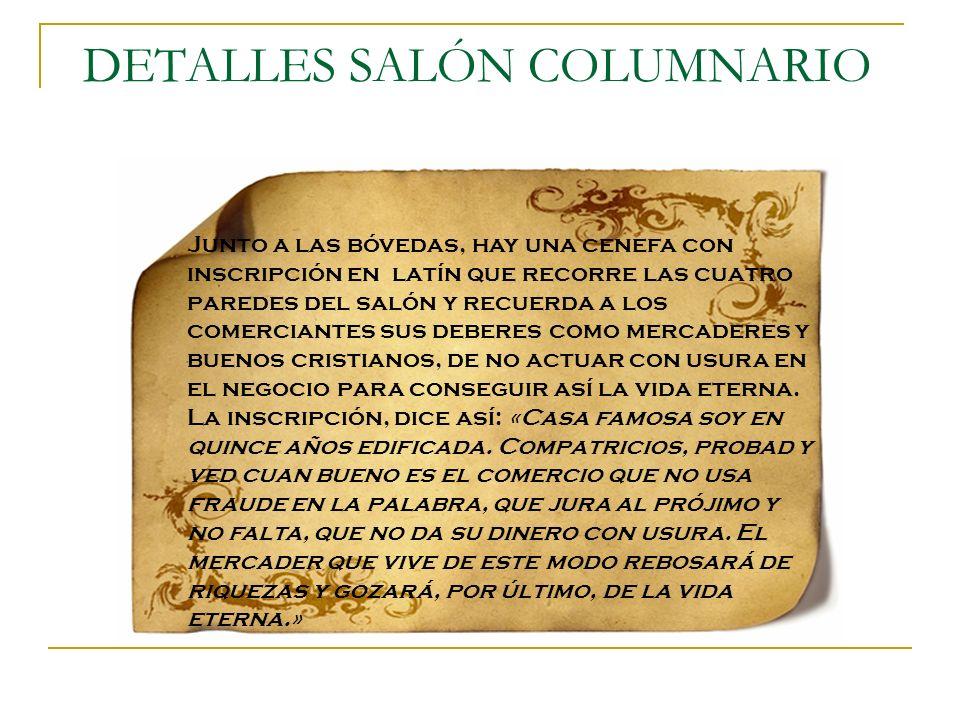 DETALLES SALÓN COLUMNARIO Junto a las bóvedas, hay una cenefa con inscripción en latín que recorre las cuatro paredes del salón y recuerda a los comer