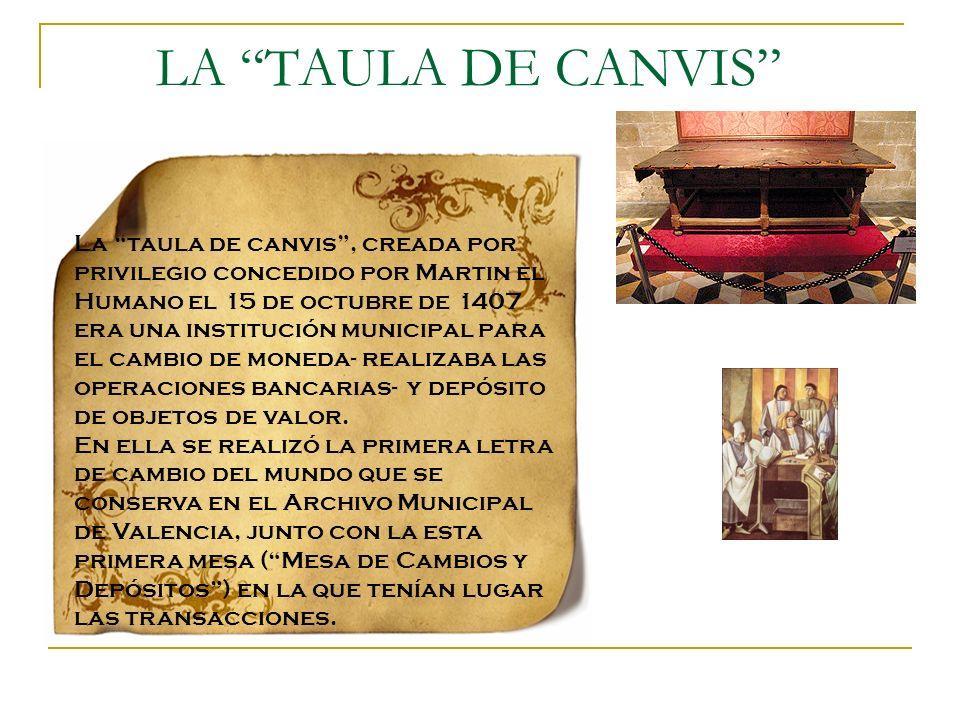 LA TAULA DE CANVIS La taula de canvis, creada por privilegio concedido por Martin el Humano el 15 de octubre de 1407 era una institución municipal par