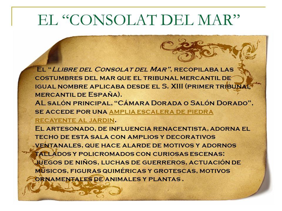 EL CONSOLAT DEL MAR El Llibre del Consolat del Mar, recopilaba las costumbres del mar que el tribunal mercantil de igual nombre aplicaba desde el S. X