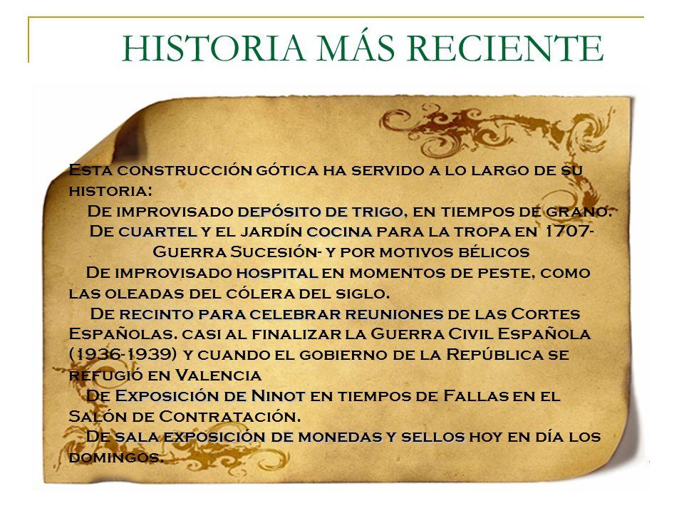 HISTORIA MÁS RECIENTE Esta construcción gótica ha servido a lo largo de su historia: depósito de trigo De improvisado depósito de trigo, en tiempos de