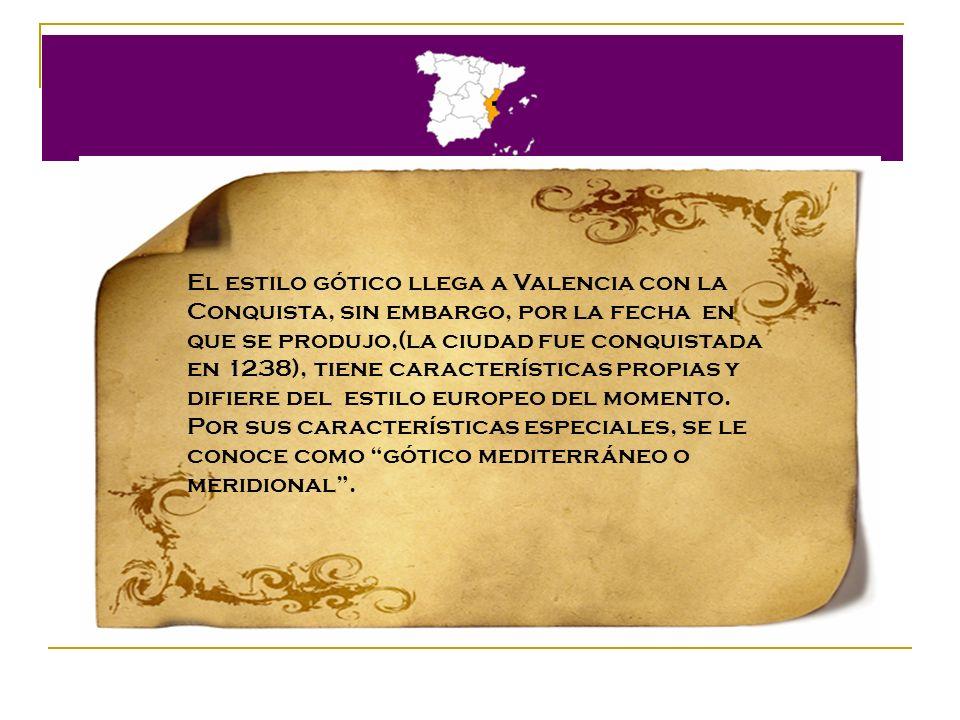 . El estilo gótico llega a Valencia con la Conquista, sin embargo, por la fecha en que se produjo,(la ciudad fue conquistada en 1238), tiene caracterí