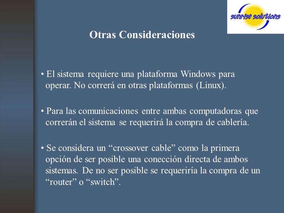 Otras Consideraciones El sistema requiere una plataforma Windows para operar.