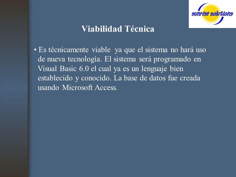 Viabilidad Técnica Es técnicamente viable ya que el sistema no hará uso de nueva tecnología.