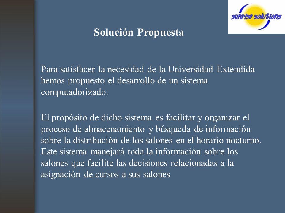 Solución Propuesta Para satisfacer la necesidad de la Universidad Extendida hemos propuesto el desarrollo de un sistema computadorizado.