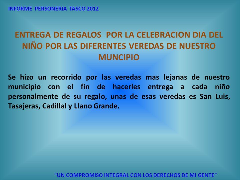 INFORME PERSONERIA TASCO 2012 UN COMPROMISO INTEGRAL CON LOS DERECHOS DE MI GENTE ENTREGA DE REGALOS POR LA CELEBRACION DIA DEL NIÑO POR LAS DIFERENTE
