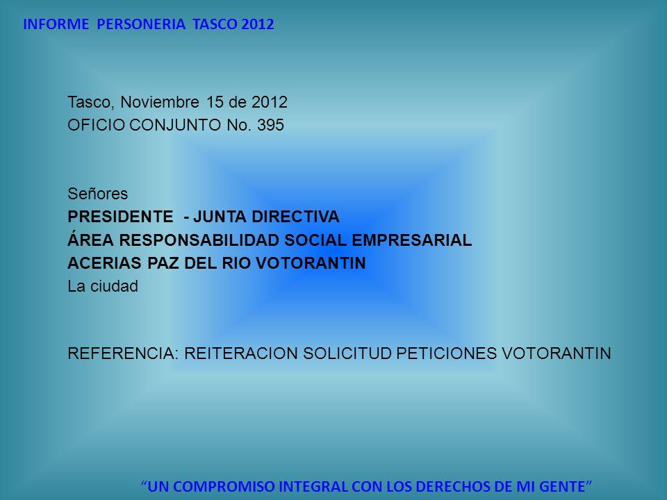 INFORME PERSONERIA TASCO 2012 UN COMPROMISO INTEGRAL CON LOS DERECHOS DE MI GENTE Tasco, Noviembre 15 de 2012 OFICIO CONJUNTO No. 395 Señores PRESIDEN