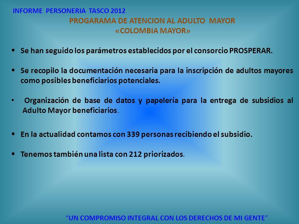 INFORME PERSONERIA TASCO 2012 UN COMPROMISO INTEGRAL CON LOS DERECHOS DE MI GENTE PROGARAMA DE ATENCION AL ADULTO MAYOR «COLOMBIA MAYOR» Se han seguid