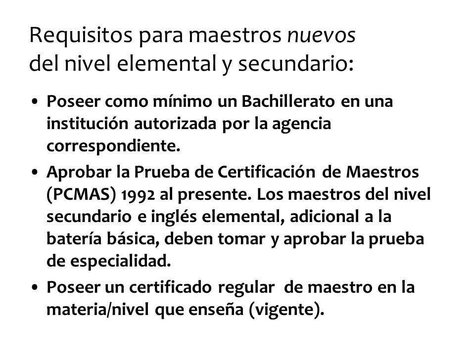 Requisitos para maestros nuevos del nivel elemental y secundario: Poseer como mínimo un Bachillerato en una institución autorizada por la agencia corr
