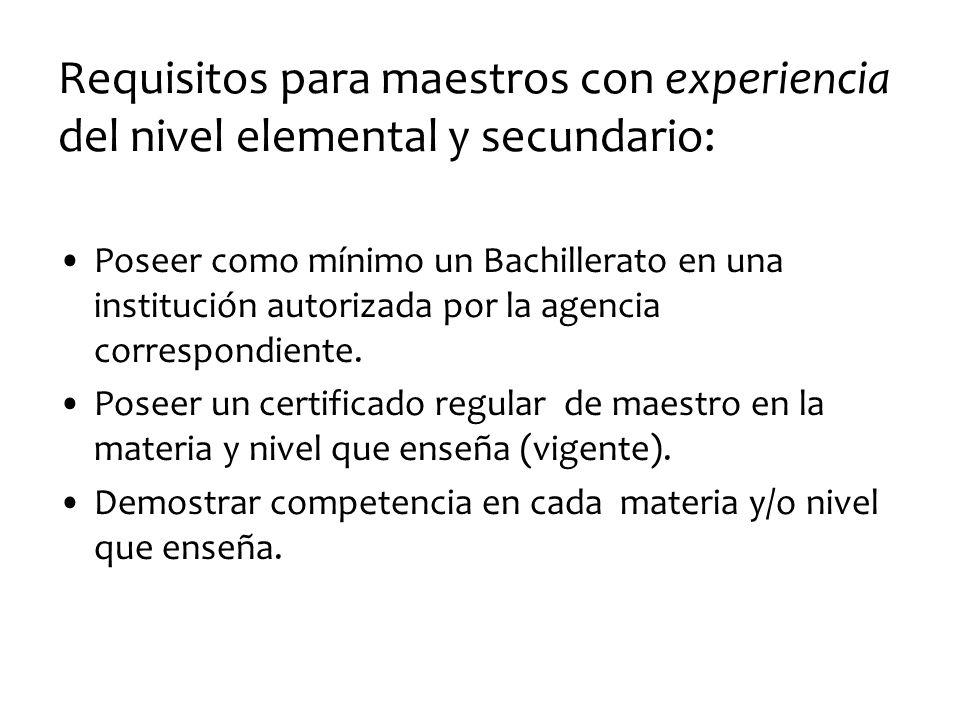 Requisitos para maestros con experiencia del nivel elemental y secundario: Poseer como mínimo un Bachillerato en una institución autorizada por la age