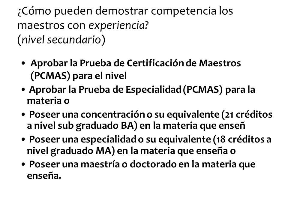 ¿Cómo pueden demostrar competencia los maestros con experiencia? (nivel secundario) Aprobar la Prueba de Certificación de Maestros (PCMAS) para el niv