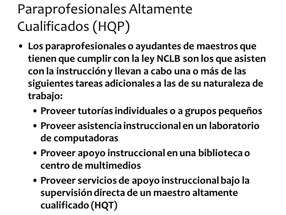 Paraprofesionales Altamente Cualificados (HQP) Los paraprofesionales o ayudantes de maestros que tienen que cumplir con la ley NCLB son los que asiste