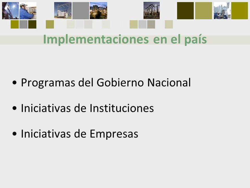 Programas del Gobierno Nacional Iniciativas de Instituciones Iniciativas de Empresas Implementaciones en el país