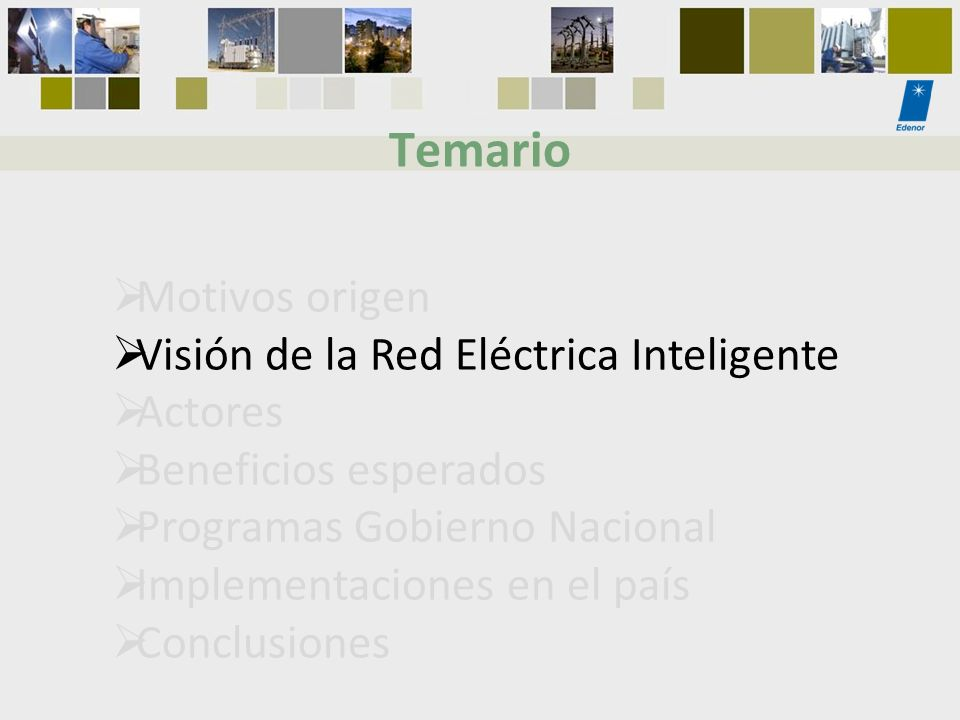 Visión de la Red Eléctrica Inteligente Actores Beneficios esperados Programas Gobierno Nacional Implementaciones en el país Conclusiones Temario