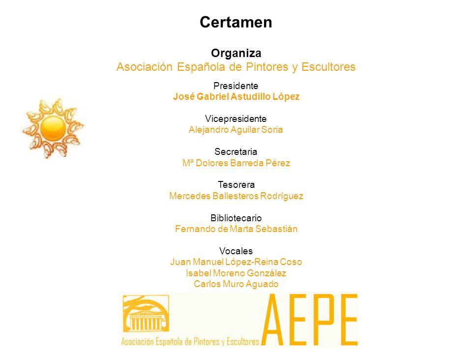 Certamen Organiza Asociación Española de Pintores y Escultores Presidente José Gabriel Astudillo López Vicepresidente Alejandro Aguilar Soria Secretar