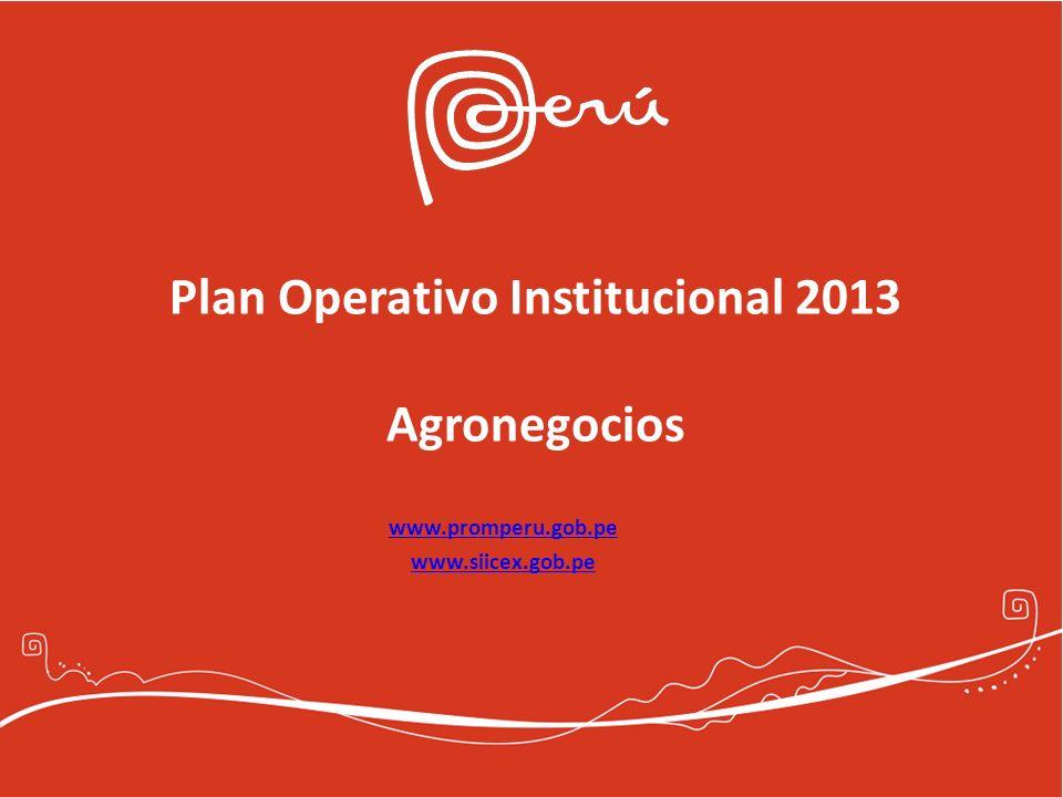Plan Operativo Institucional 2013 Agronegocios www.promperu.gob.pe www.siicex.gob.pe