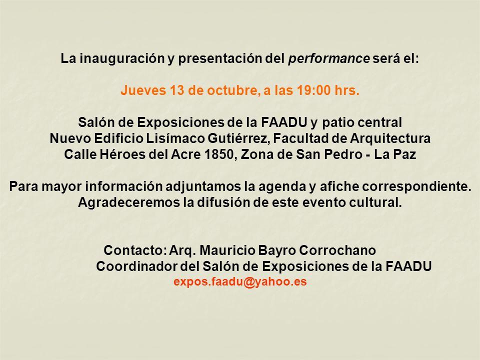 La inauguración y presentación del performance será el: Jueves 13 de octubre, a las 19:00 hrs. Salón de Exposiciones de la FAADU y patio central Nuevo