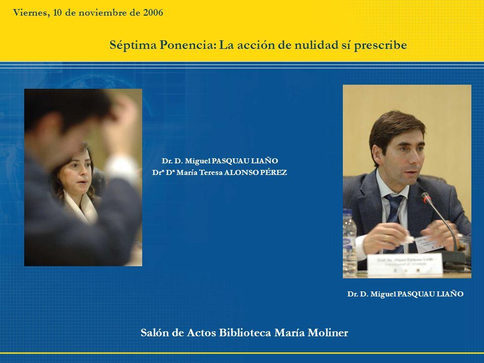 Viernes, 10 de noviembre de 2006 Salón de Actos Biblioteca María Moliner Dr. D. Miguel PASQUAU LIAÑO Drª Dª María Teresa ALONSO PÉREZ Séptima Ponencia