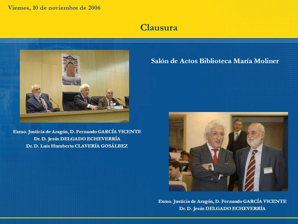 Viernes, 10 de noviembre de 2006 Salón de Actos Biblioteca María Moliner Exmo. Justicia de Aragón, D. Fernando GARCÍA VICENTE Dr. D. Jesús DELGADO ECH