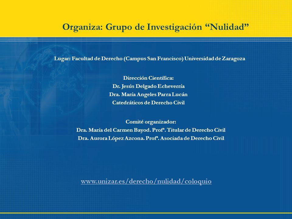 Organiza: Grupo de Investigación Nulidad Lugar: Facultad de Derecho (Campus San Francisco) Universidad de Zaragoza Dirección Científica: Dr. Jesús Del