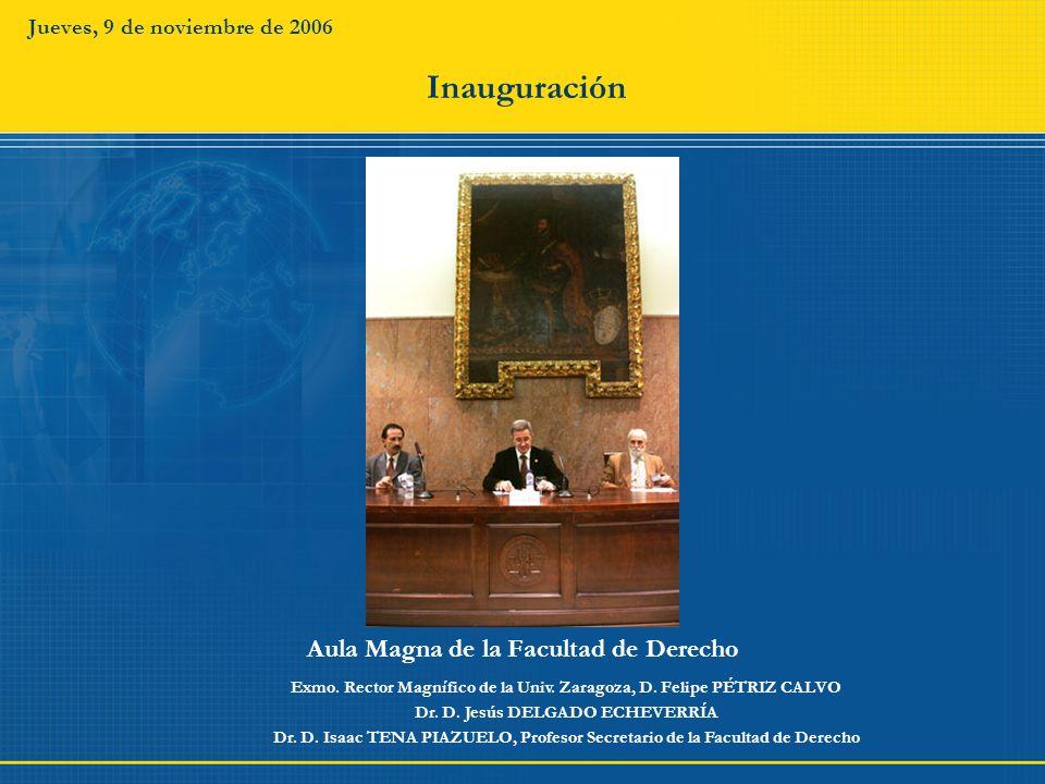 Jueves, 9 de noviembre de 2006 Aula Magna de la Facultad de Derecho Exmo. Rector Magnífico de la Univ. Zaragoza, D. Felipe PÉTRIZ CALVO Dr. D. Jesús D