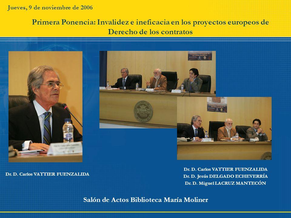 Jueves, 9 de noviembre de 2006 Salón de Actos Biblioteca María Moliner Dr. D. Carlos VATTIER FUENZALIDA Primera Ponencia: Invalidez e ineficacia en lo