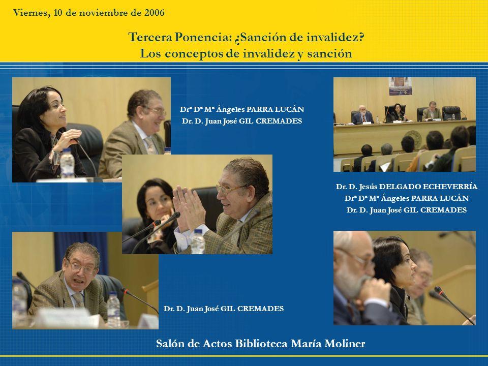 Viernes, 10 de noviembre de 2006 Salón de Actos Biblioteca María Moliner Drª Dª Mª Ángeles PARRA LUCÁN Dr. D. Juan José GIL CREMADES Tercera Ponencia: