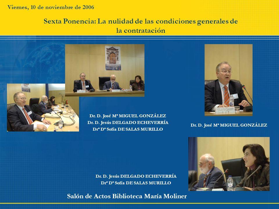 Viernes, 10 de noviembre de 2006 Salón de Actos Biblioteca María Moliner Dr. D. Jesús DELGADO ECHEVERRÍA Drª Dª Sofía DE SALAS MURILLO Sexta Ponencia: