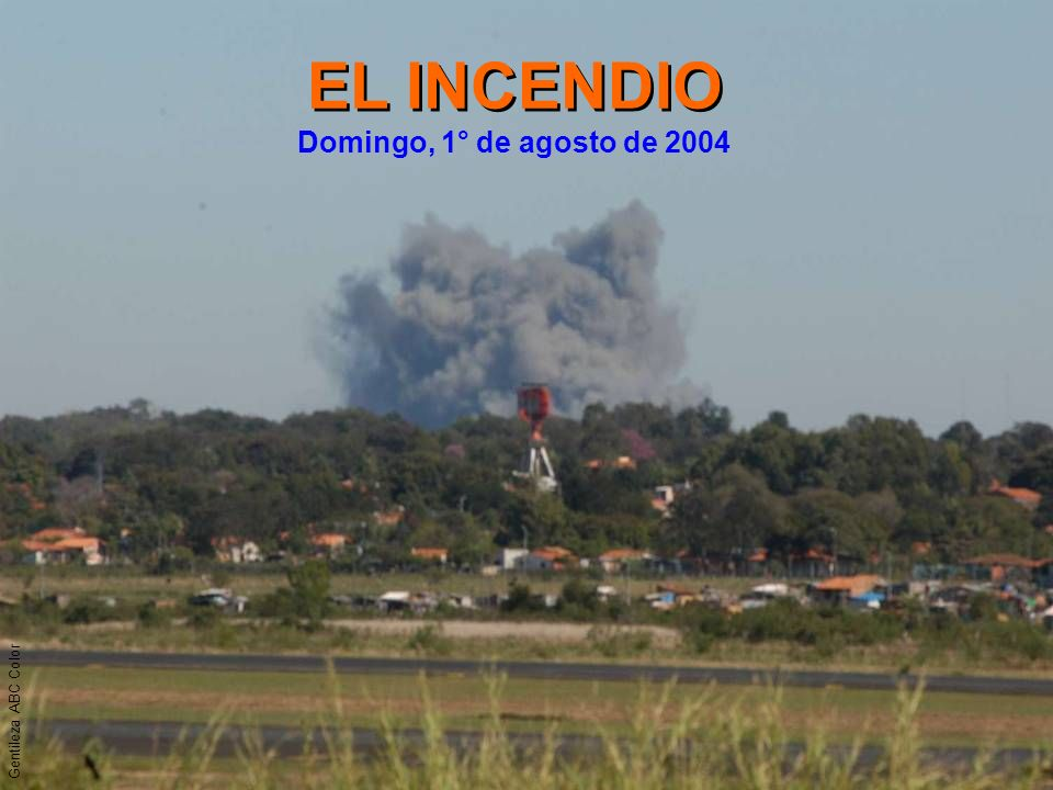 Gentileza ABC Color EL INCENDIO Domingo, 1° de agosto de 2004