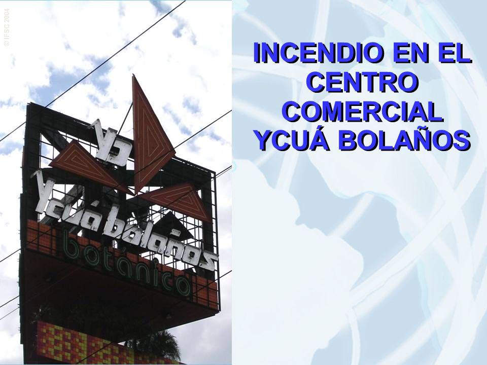INCENDIO EN EL CENTRO COMERCIAL YCUÁ BOLAÑOS INCENDIO EN EL CENTRO COMERCIAL YCUÁ BOLAÑOS © IFSC 2004