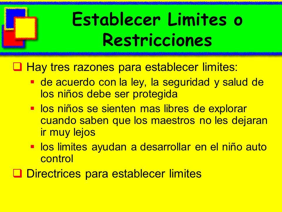 Establecer Limites o Restricciones Hay tres razones para establecer limites: de acuerdo con la ley, la seguridad y salud de los niños debe ser protegi