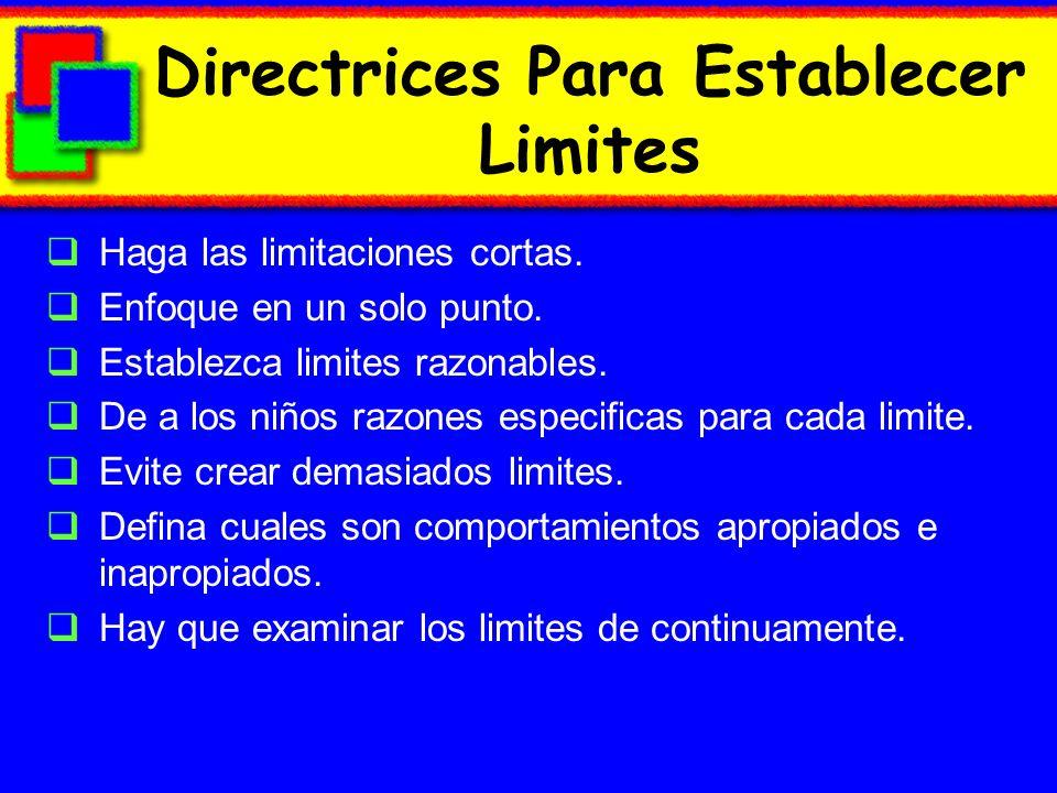 Directrices Para Establecer Limites Haga las limitaciones cortas. Enfoque en un solo punto. Establezca limites razonables. De a los niños razones espe