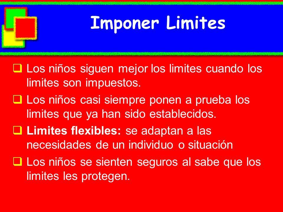 Imponer Limites Los niños siguen mejor los limites cuando los limites son impuestos. Los niños casi siempre ponen a prueba los limites que ya han sido