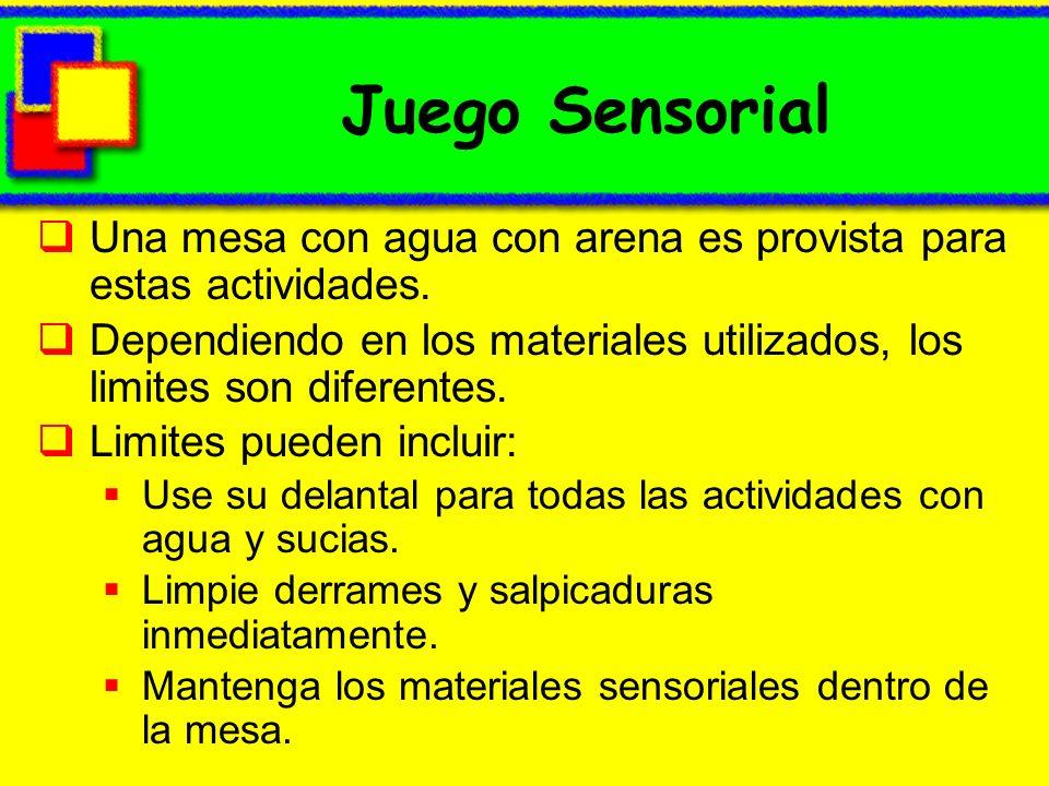 Juego Sensorial Una mesa con agua con arena es provista para estas actividades. Dependiendo en los materiales utilizados, los limites son diferentes.