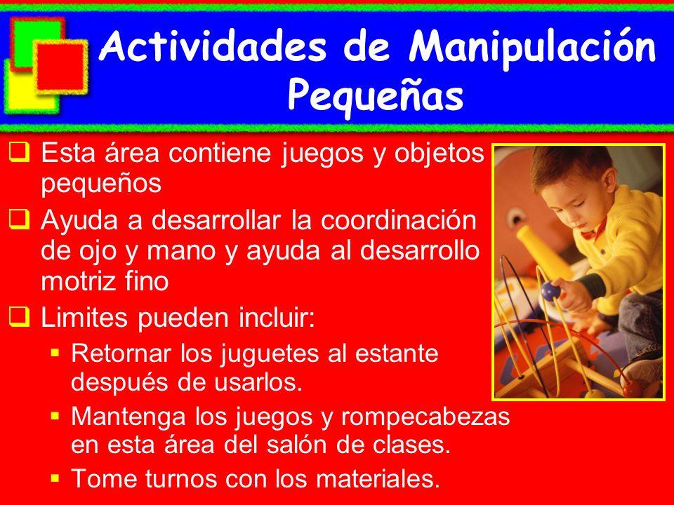 Actividades de Manipulación Pequeñas Esta área contiene juegos y objetos pequeños Ayuda a desarrollar la coordinación de ojo y mano y ayuda al desarro