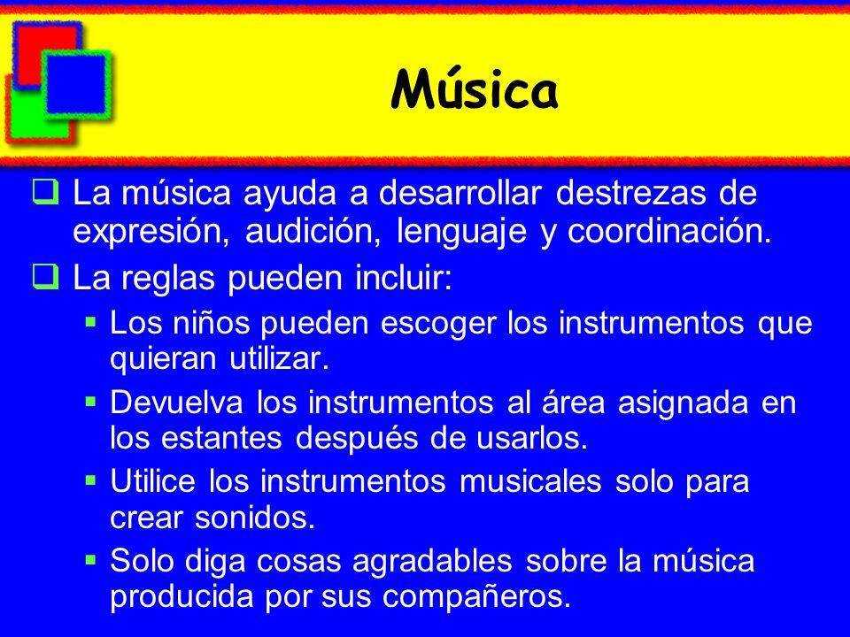 Música La música ayuda a desarrollar destrezas de expresión, audición, lenguaje y coordinación. La reglas pueden incluir: Los niños pueden escoger los