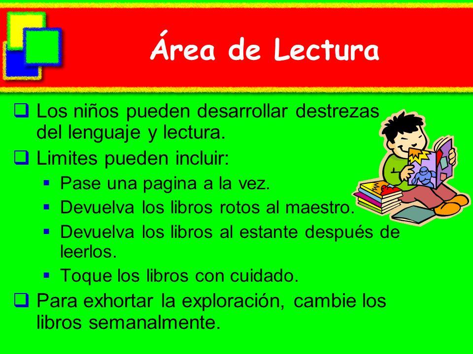 Área de Lectura Los niños pueden desarrollar destrezas del lenguaje y lectura. Limites pueden incluir: Pase una pagina a la vez. Devuelva los libros r