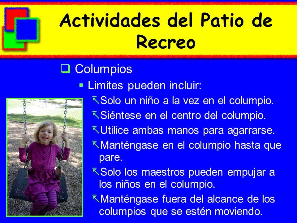 Actividades del Patio de Recreo Columpios Limites pueden incluir: Solo un niño a la vez en el columpio. Siéntese en el centro del columpio. Utilice am