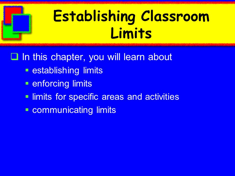 Establishing Classroom Limits In this chapter, you will learn about establishing limits enforcing limits limits for specific areas and activities comm
