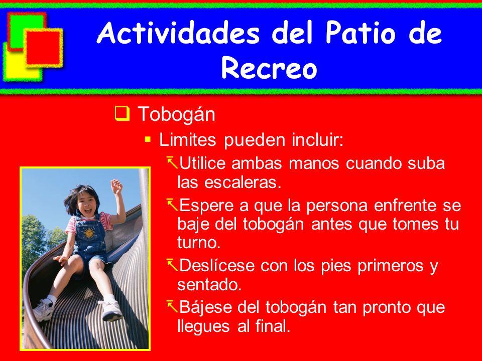 Actividades del Patio de Recreo Tobogán Limites pueden incluir: Utilice ambas manos cuando suba las escaleras. Espere a que la persona enfrente se baj