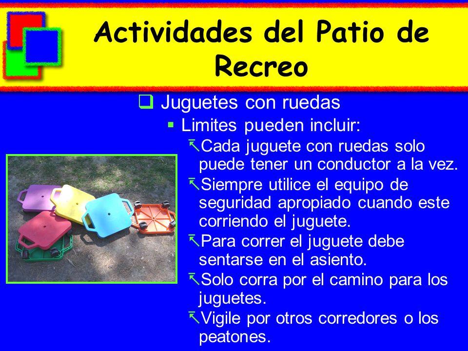Actividades del Patio de Recreo Juguetes con ruedas Limites pueden incluir: Cada juguete con ruedas solo puede tener un conductor a la vez. Siempre ut