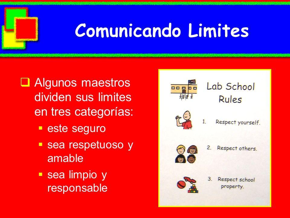 Comunicando Limites Algunos maestros dividen sus limites en tres categorías: este seguro sea respetuoso y amable sea limpio y responsable