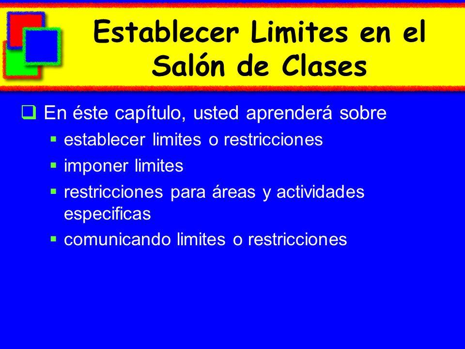 Establecer Limites en el Salón de Clases En éste capítulo, usted aprenderá sobre establecer limites o restricciones imponer limites restricciones para