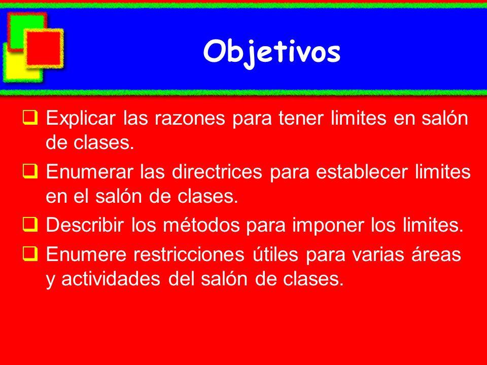 Objetivos Explicar las razones para tener limites en salón de clases. Enumerar las directrices para establecer limites en el salón de clases. Describi