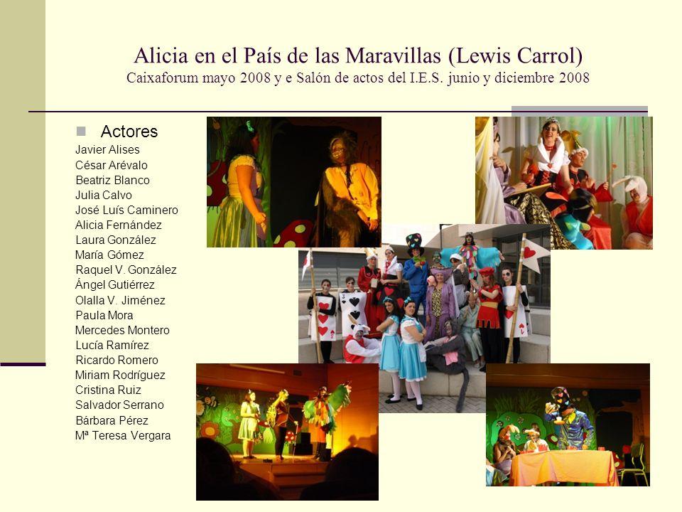 Alicia en el País de las Maravillas (Lewis Carrol) Caixaforum mayo 2008 y e Salón de actos del I.E.S.