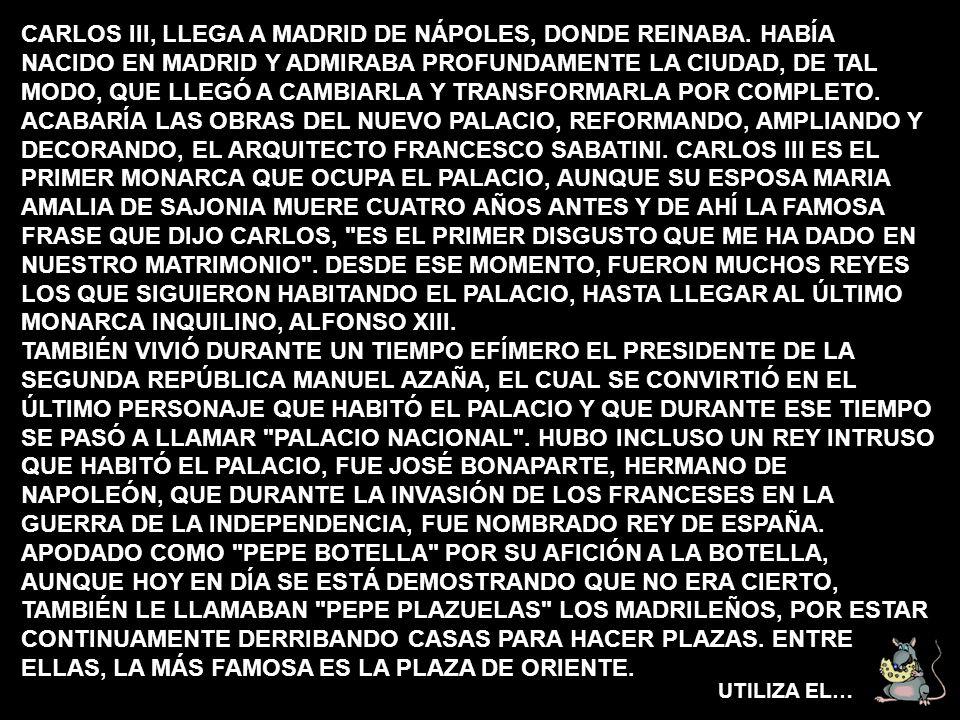 CARLOS III, LLEGA A MADRID DE NÁPOLES, DONDE REINABA.
