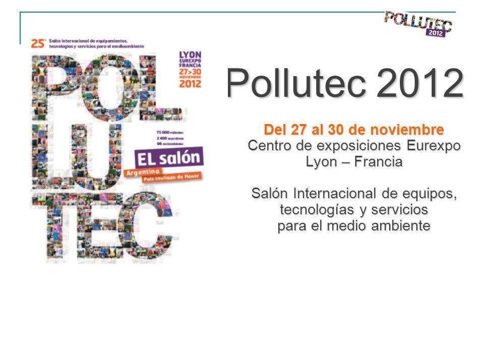 Pollutec 2012 Del 27 al 30 de noviembre Centro de exposiciones Eurexpo Lyon – Francia Salón Internacional de equipos, tecnologías y servicios para el