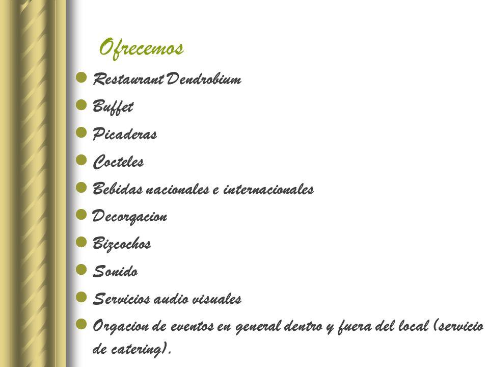 Restaurant Dendrobium Buffet Picaderas Cocteles Bebidas nacionales e internacionales Decorqacion Bizcochos Sonido Servicios audio visuales Orgacion de eventos en general dentro y fuera del local (servicio de catering).