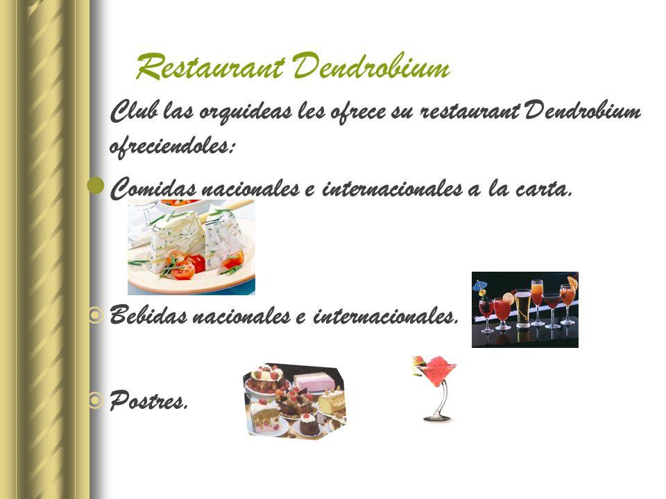 Club las orquideas les ofrece su restaurant Dendrobium ofreciendoles: Comidas nacionales e internacionales a la carta.