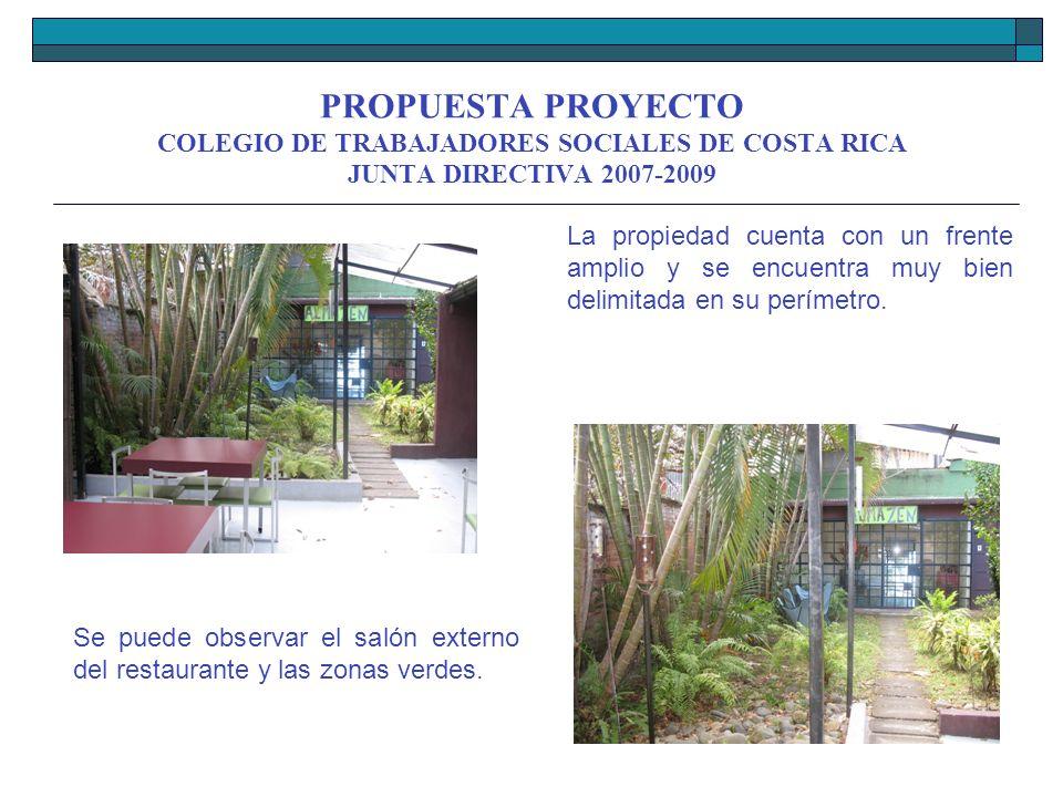 PROPUESTA PROYECTO COLEGIO DE TRABAJADORES SOCIALES DE COSTA RICA JUNTA DIRECTIVA 2007-2009 Se puede observar el salón externo del restaurante y las z